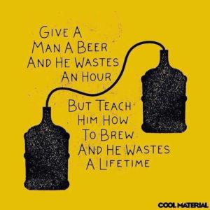 Dai ad un uomo una birra e sprecherà un'ora del suo tempo. Insegnagli a farla e sprecherà tutta la sua vita!